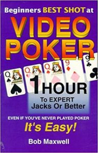 Beginners Best Shot at Video Poker by Bob Maxwell